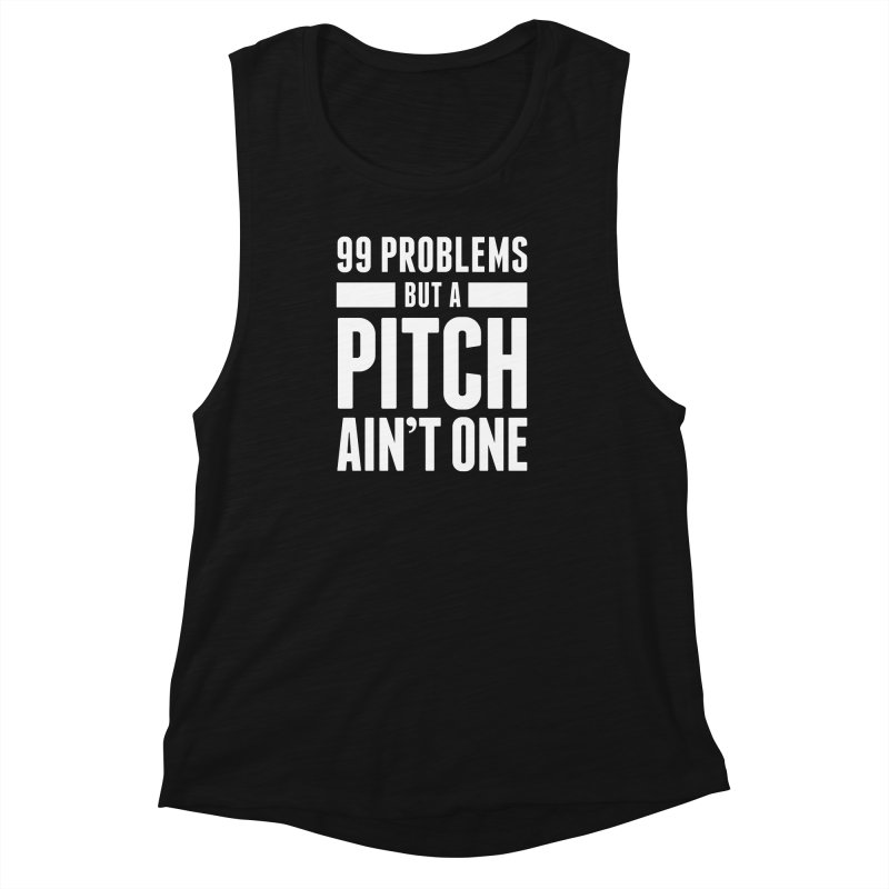 99 Problems But A Pitch Ain't One Women's Muscle Tank by The Incumbent Agency