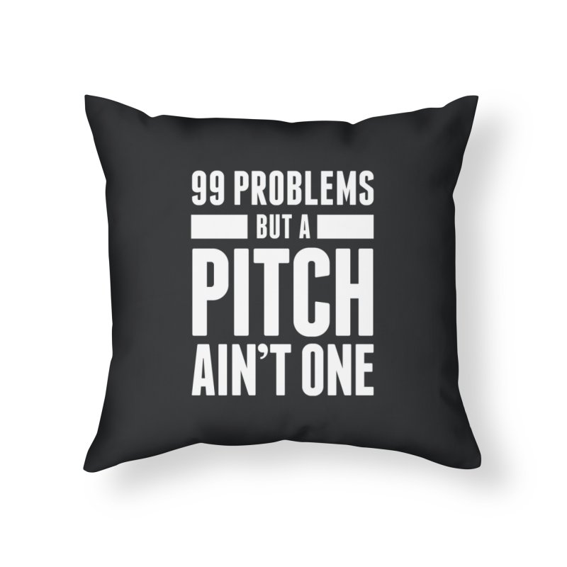 99 Problems But A Pitch Ain't One Home Throw Pillow by The Incumbent Agency