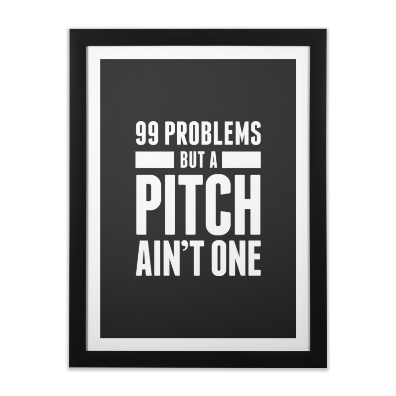 99 Problems But A Pitch Ain't One Home Framed Fine Art Print by The Incumbent Agency