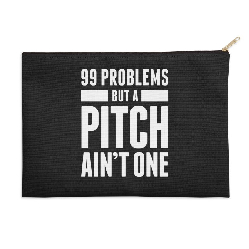 99 Problems But A Pitch Ain't One Accessories Zip Pouch by The Incumbent Agency