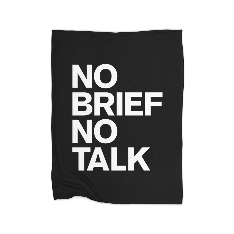 No Brief No Talk Home Fleece Blanket Blanket by The Incumbent Agency
