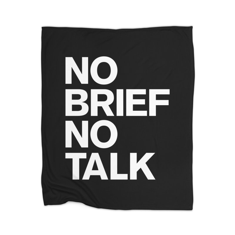 No Brief No Talk Home Blanket by The Incumbent Agency