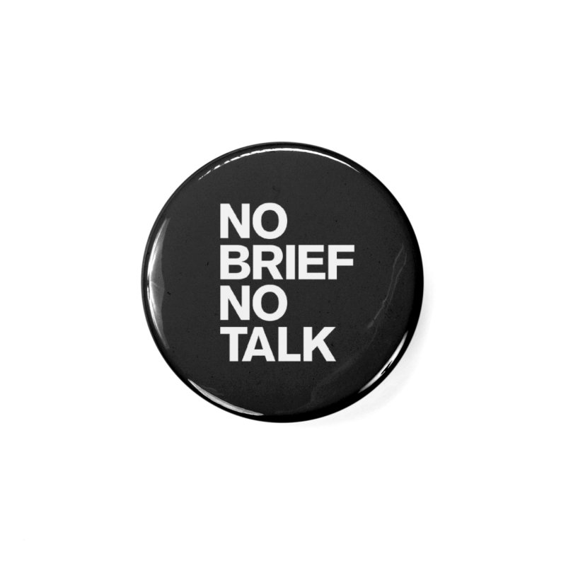 No Brief No Talk Accessories Button by The Incumbent Agency