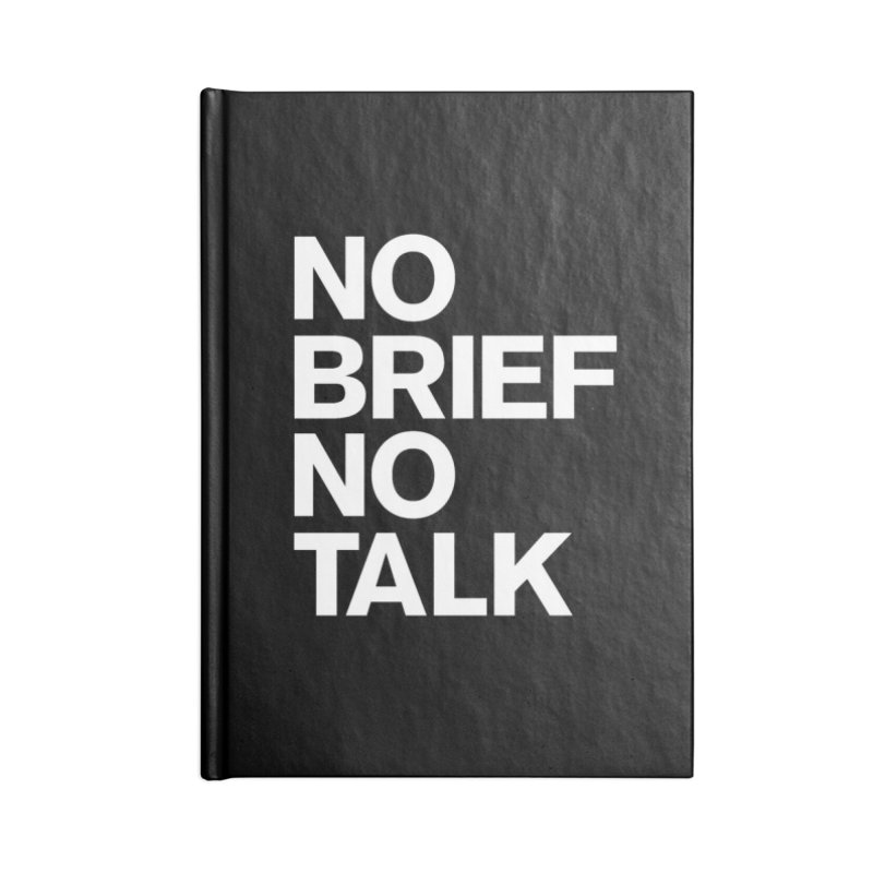 No Brief No Talk Accessories Blank Journal Notebook by The Incumbent Agency
