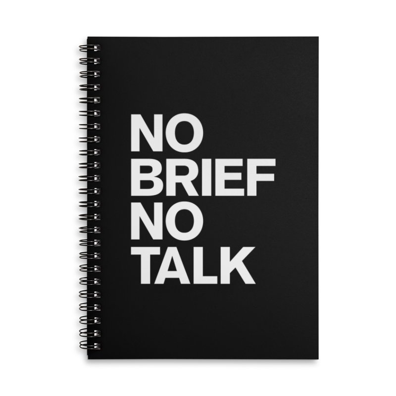 No Brief No Talk Accessories Lined Spiral Notebook by The Incumbent Agency
