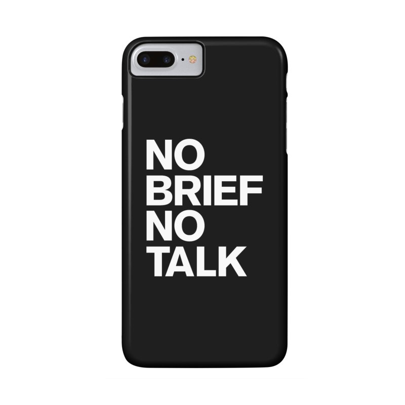 No Brief No Talk Accessories Phone Case by The Incumbent Agency