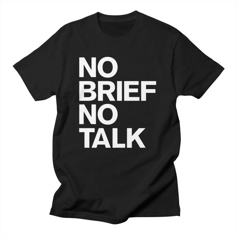 No Brief No Talk Men's T-Shirt by The Incumbent Agency