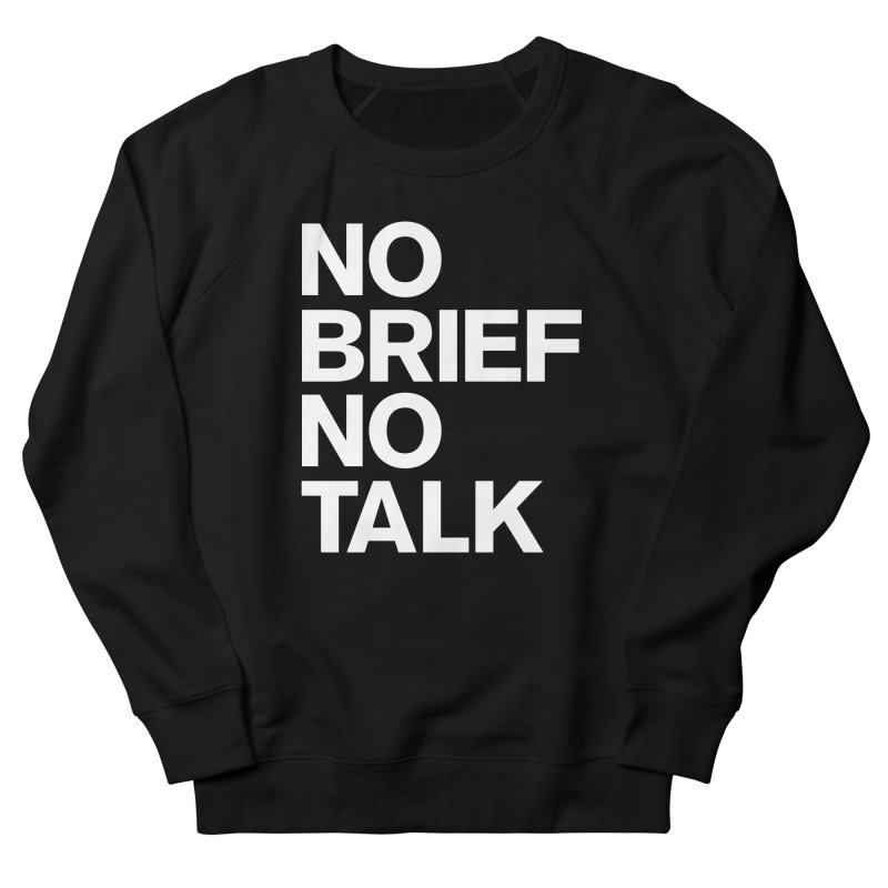 No Brief No Talk Women's Sweatshirt by The Incumbent Agency