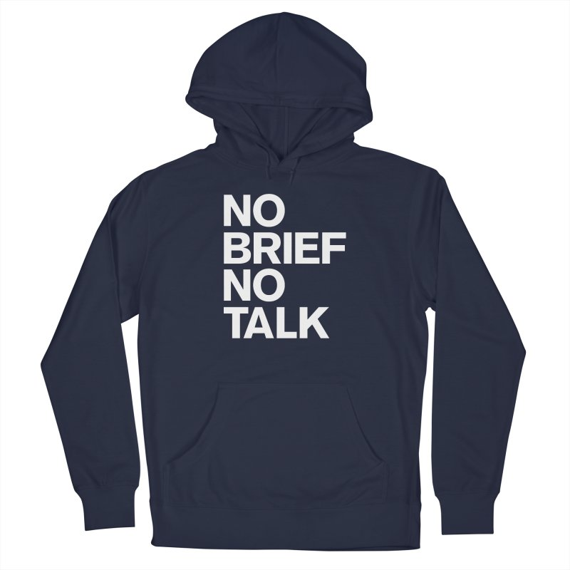 No Brief No Talk Men's Pullover Hoody by The Incumbent Agency