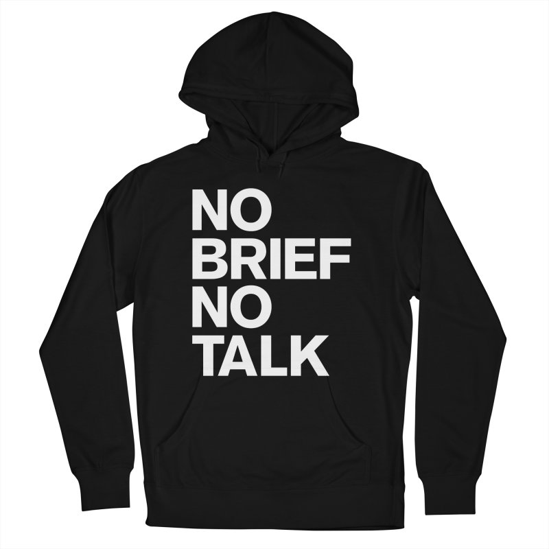 No Brief No Talk Women's French Terry Pullover Hoody by The Incumbent Agency