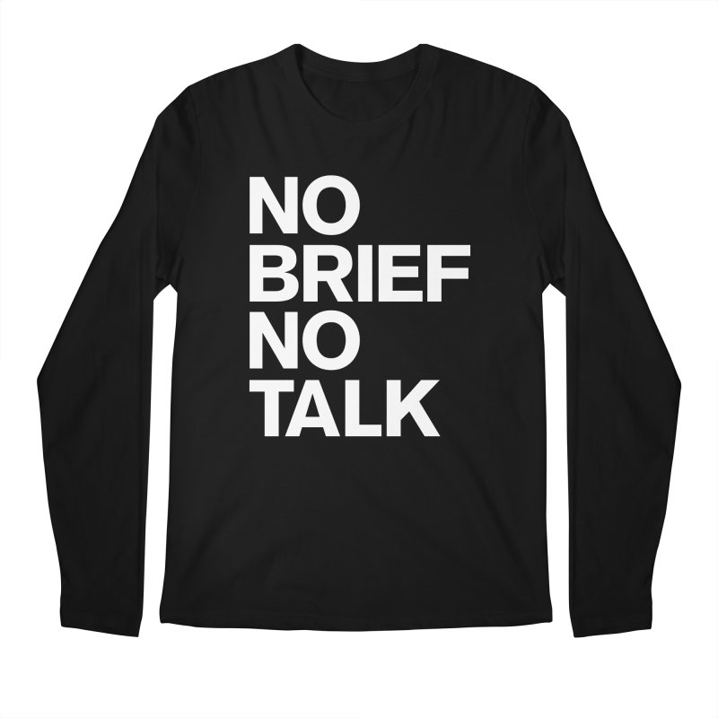 No Brief No Talk Men's Regular Longsleeve T-Shirt by The Incumbent Agency