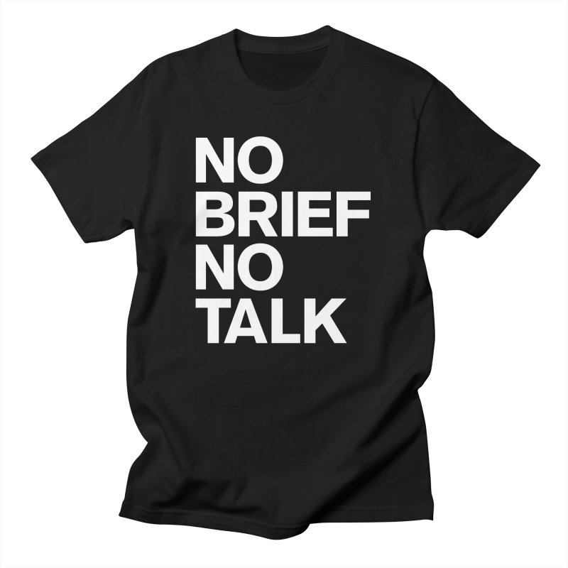 No Brief No Talk Women's T-Shirt by The Incumbent Agency