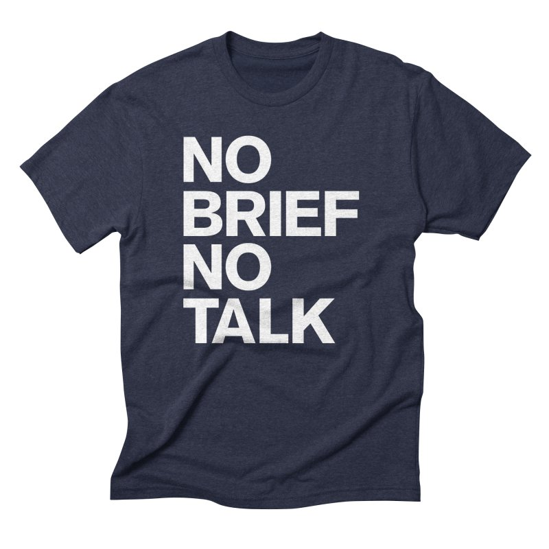 No Brief No Talk Men's Triblend T-Shirt by The Incumbent Agency