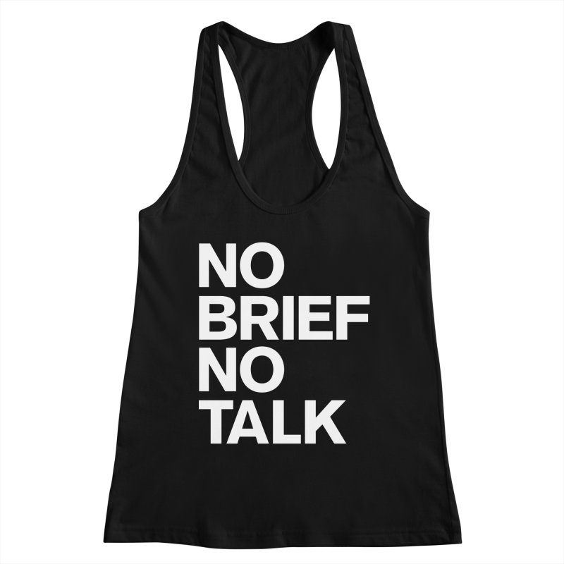 No Brief No Talk Women's Racerback Tank by The Incumbent Agency