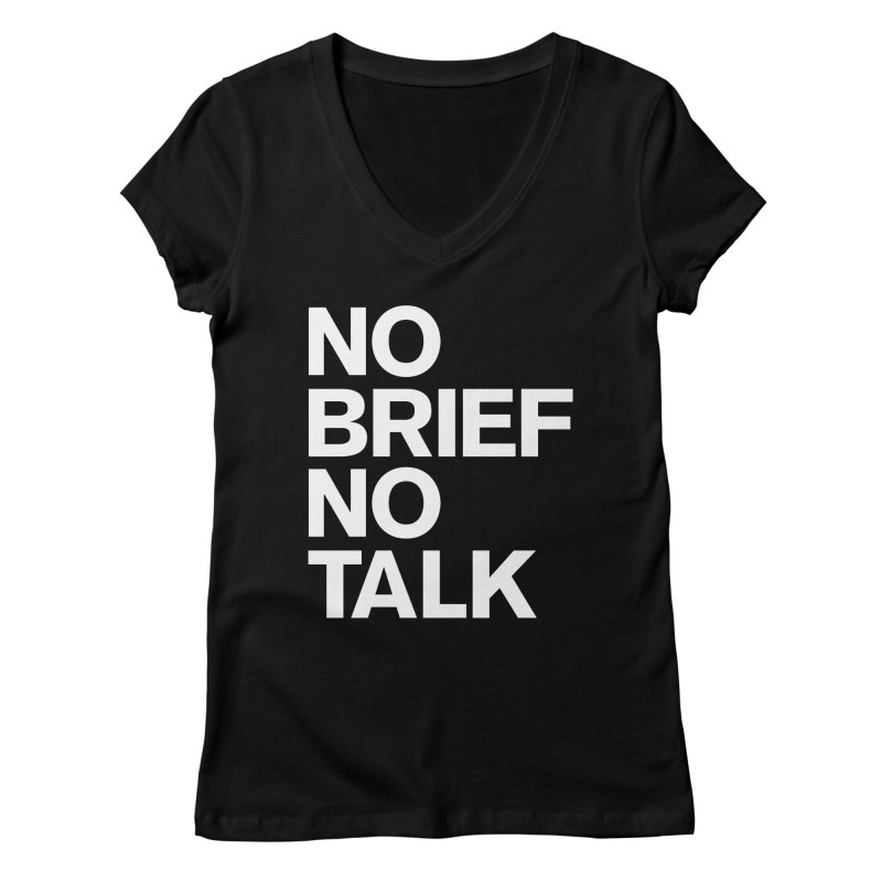 No Brief No Talk Women's Regular V-Neck by The Incumbent Agency