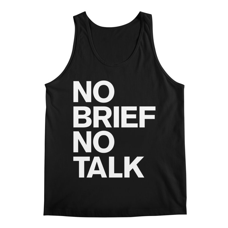 No Brief No Talk Men's Regular Tank by The Incumbent Agency