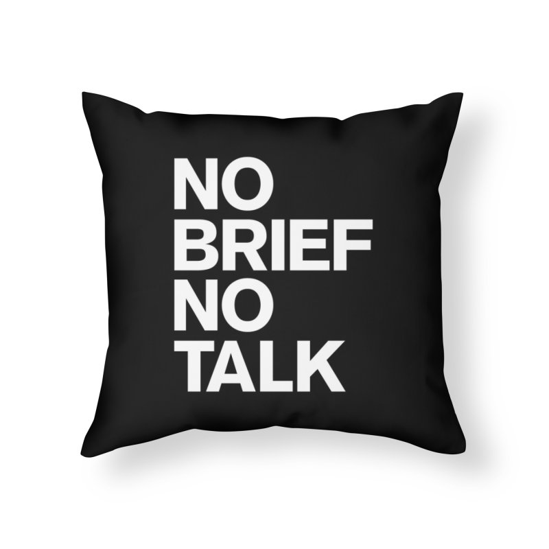 No Brief No Talk in Throw Pillow by The Incumbent Agency