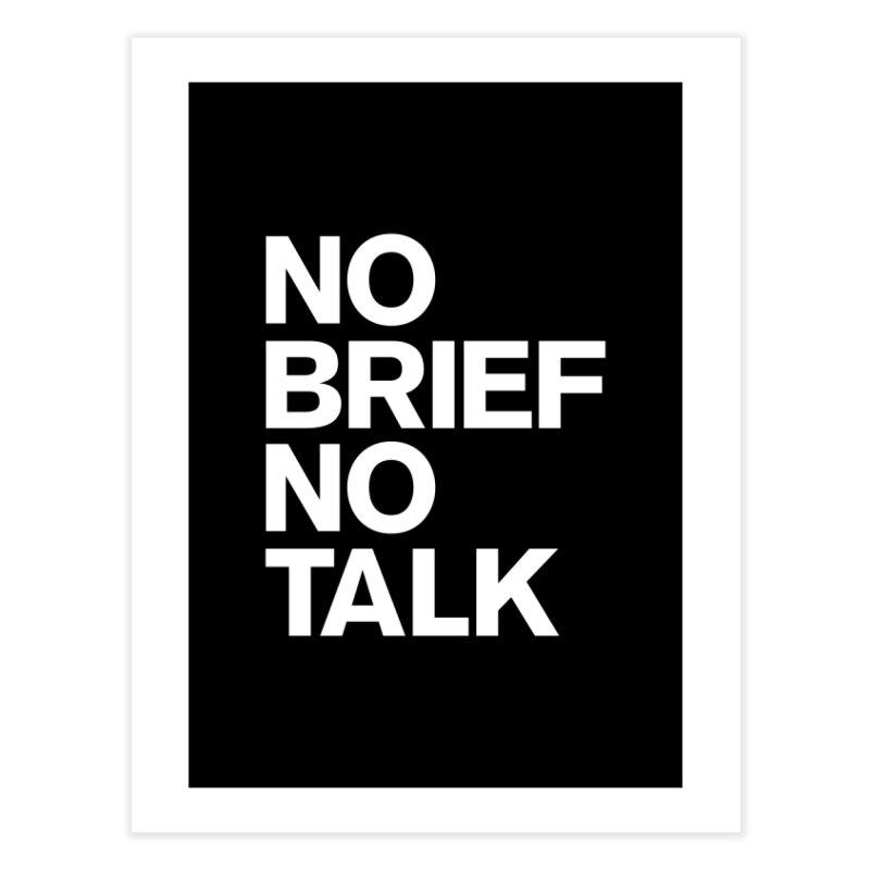 No Brief No Talk Home Fine Art Print by The Incumbent Agency