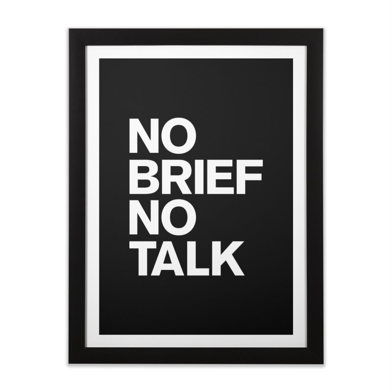No Brief No Talk Home Framed Fine Art Print by The Incumbent Agency