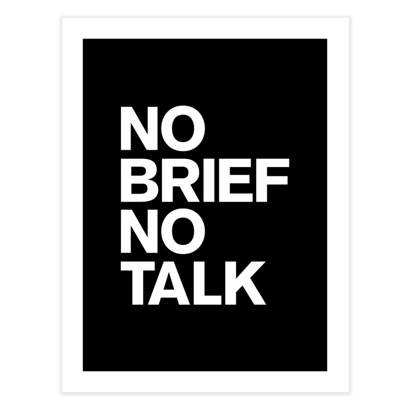 No Brief No Talk Home Fine Art Print by The Incumbent Agency