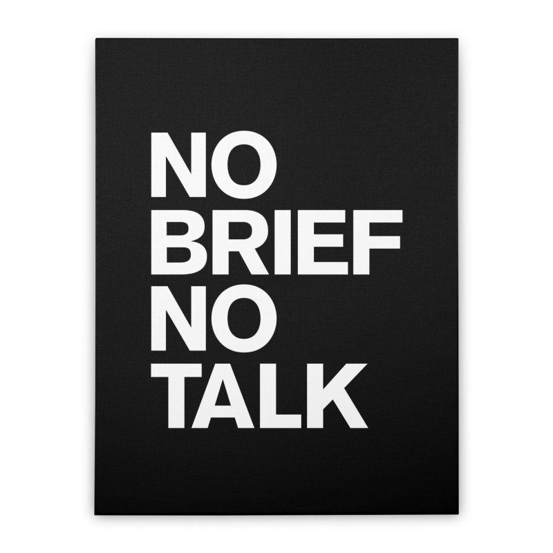 No Brief No Talk Home Stretched Canvas by The Incumbent Agency