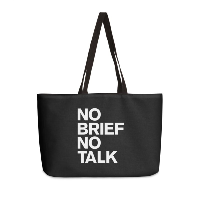 No Brief No Talk Accessories Weekender Bag Bag by The Incumbent Agency