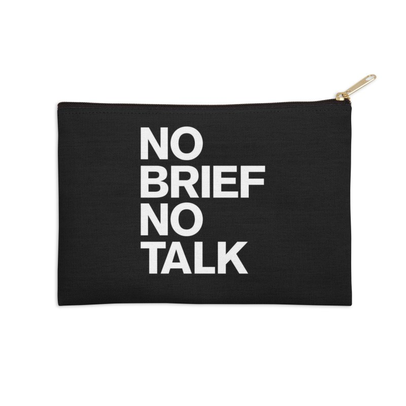 No Brief No Talk Accessories Zip Pouch by The Incumbent Agency