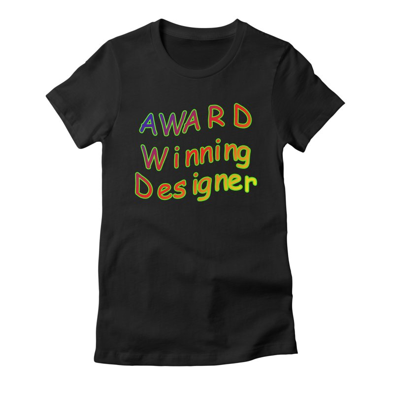 Award Winning Designer Women's Fitted T-Shirt by The Incumbent Agency