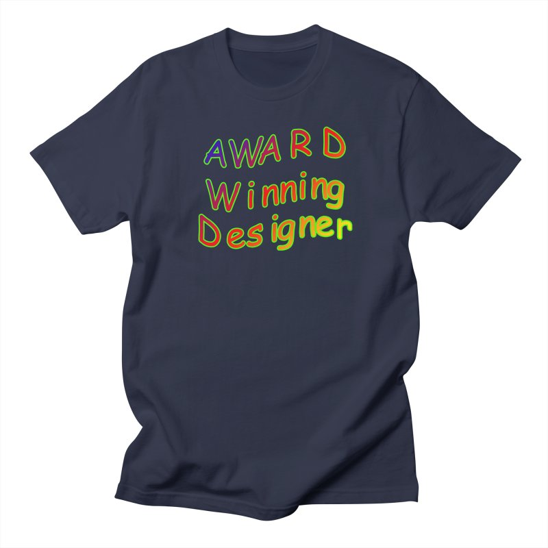 Award Winning Designer Women's Regular Unisex T-Shirt by The Incumbent Agency