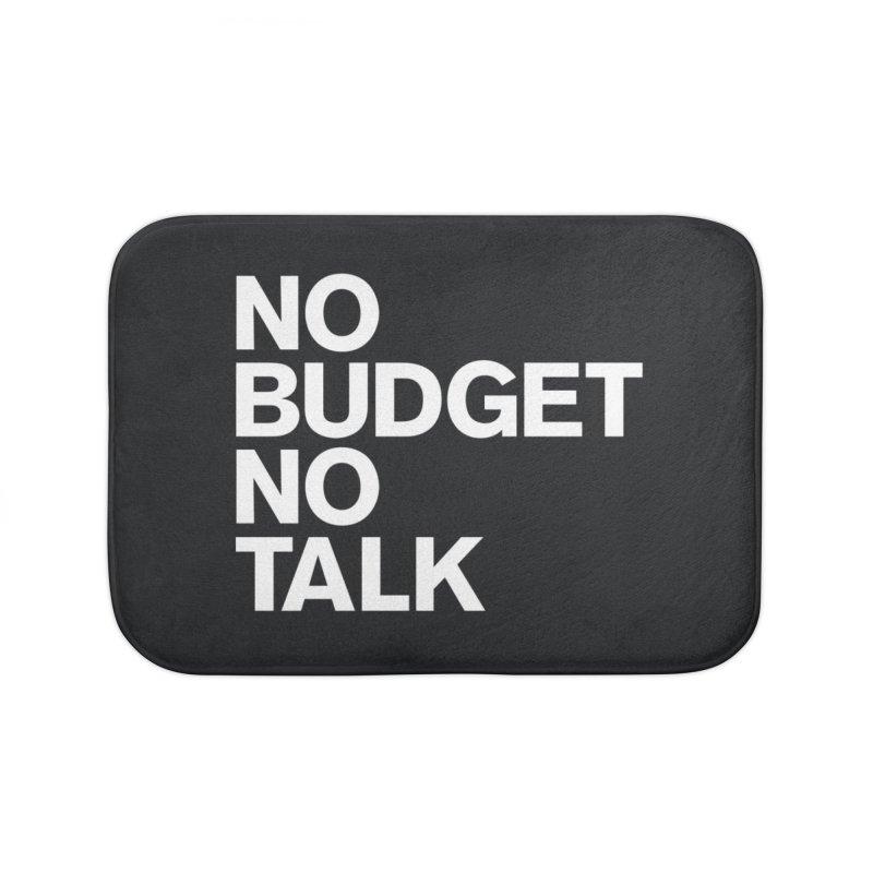 No Budget No Talk Home Bath Mat by The Incumbent Agency