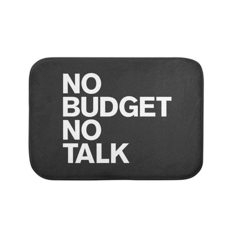 No Budget No Talk Home Bath Mat by The Incumbent Agency