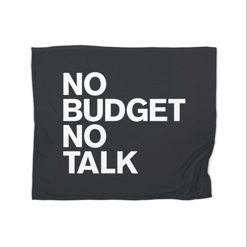 No Budget No Talk Home Fleece Blanket Blanket by The Incumbent Agency