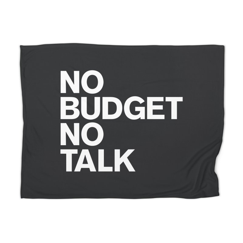 No Budget No Talk Home Blanket by The Incumbent Agency