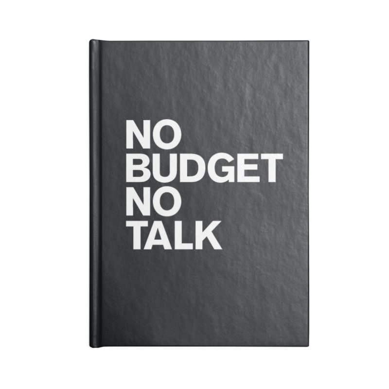 No Budget No Talk Accessories Lined Journal Notebook by The Incumbent Agency