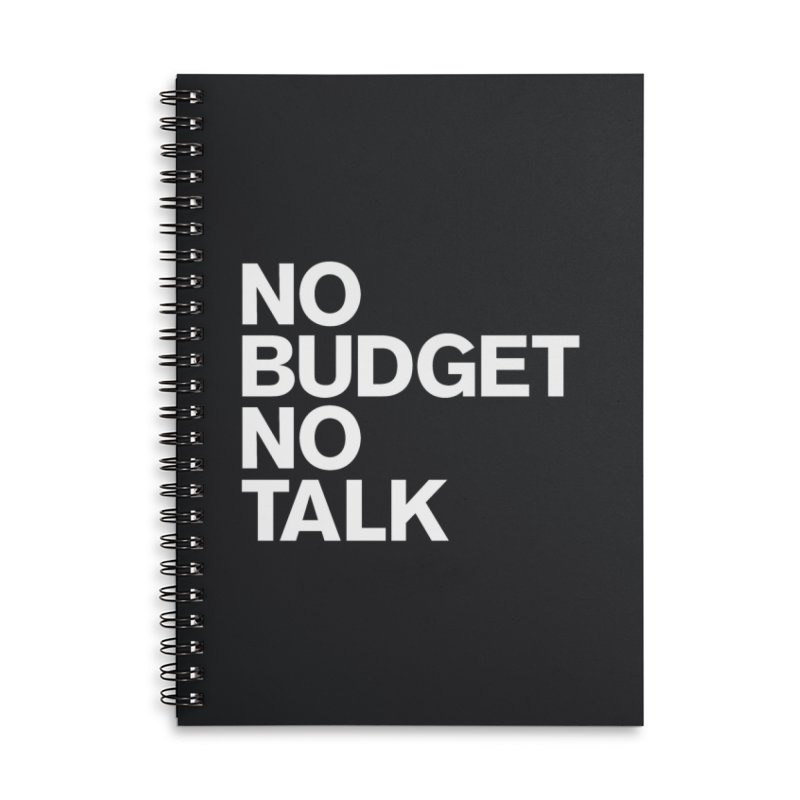 No Budget No Talk Accessories Lined Spiral Notebook by The Incumbent Agency