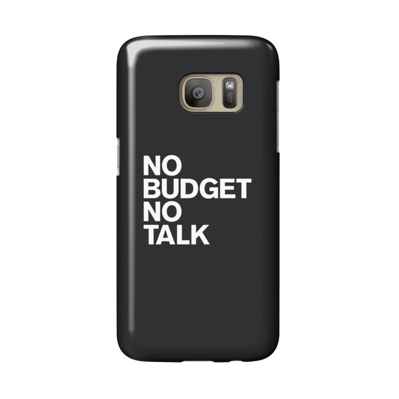 No Budget No Talk Accessories Phone Case by The Incumbent Agency