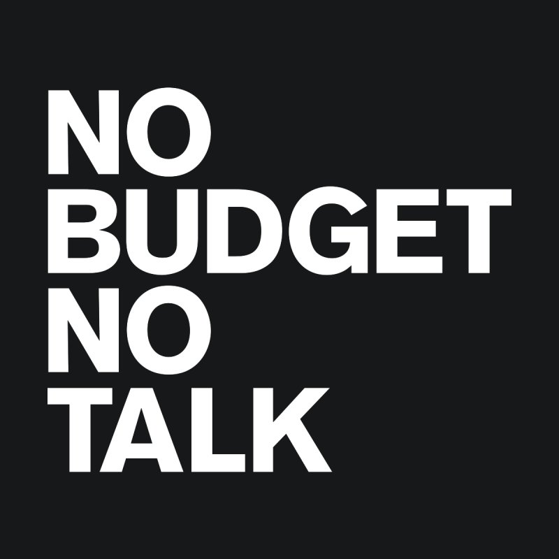 No Budget No Talk Home Fine Art Print by The Incumbent Agency