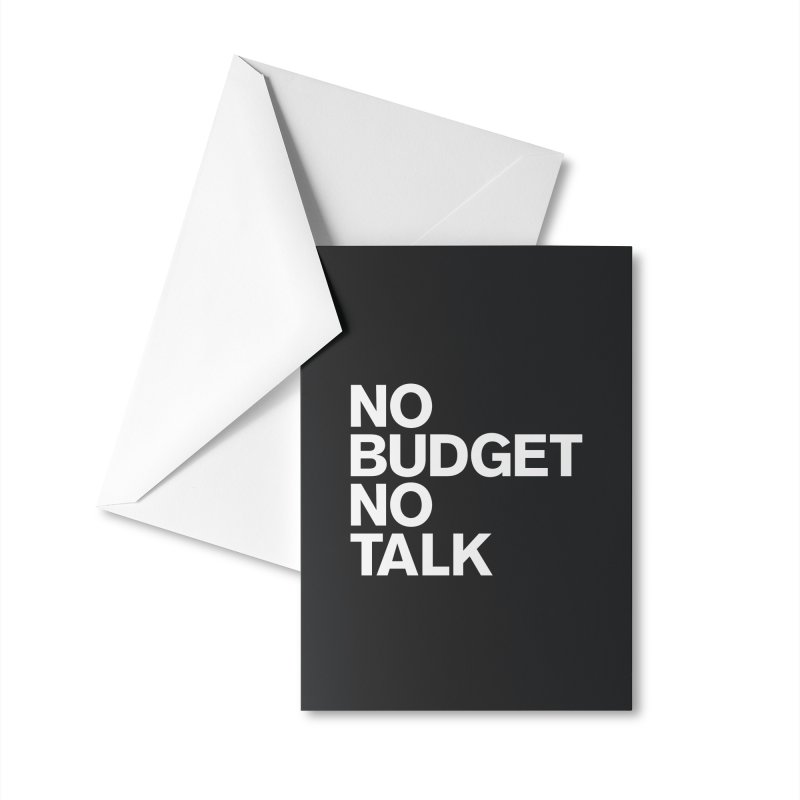 No Budget No Talk Accessories Greeting Card by The Incumbent Agency