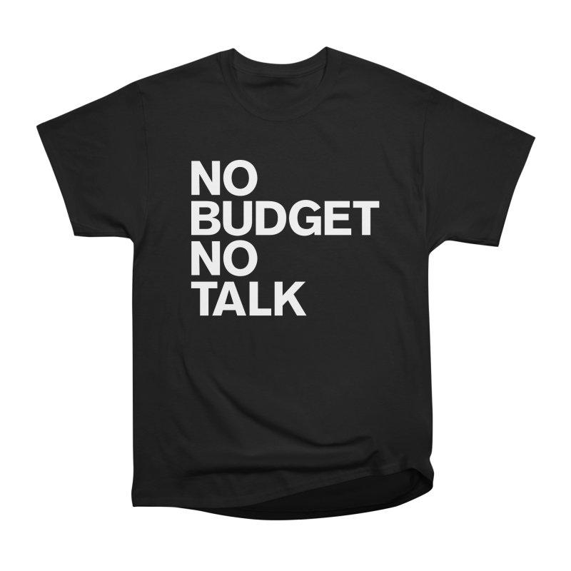 No Budget No Talk Men's Heavyweight T-Shirt by The Incumbent Agency