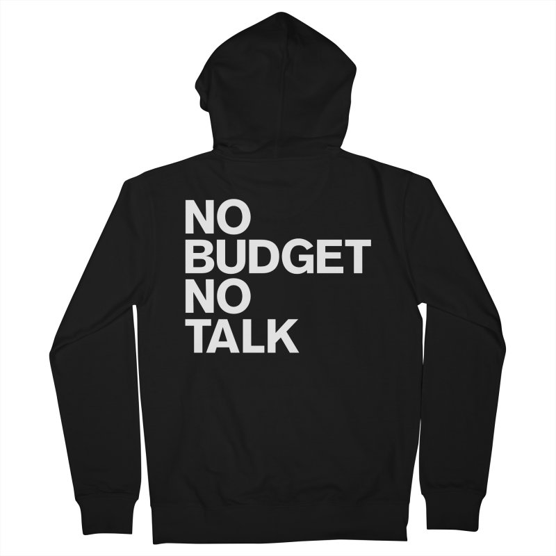 No Budget No Talk Men's French Terry Zip-Up Hoody by The Incumbent Agency