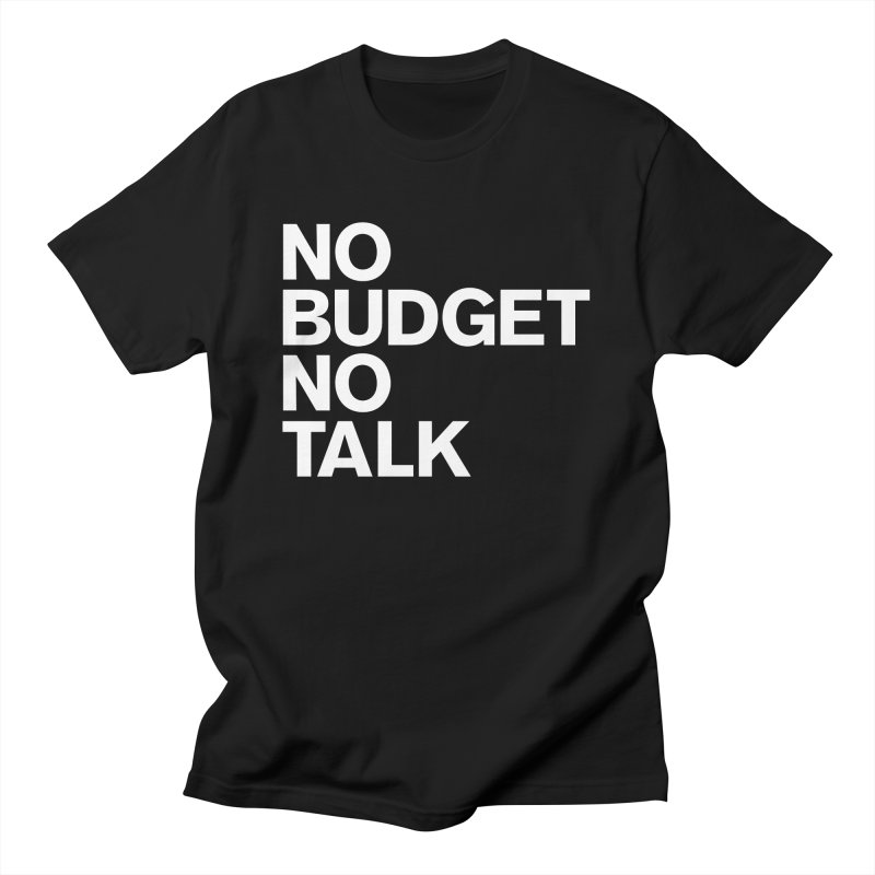 No Budget No Talk Men's T-Shirt by The Incumbent Agency