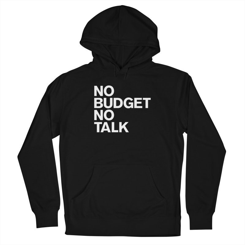 No Budget No Talk Women's Pullover Hoody by The Incumbent Agency