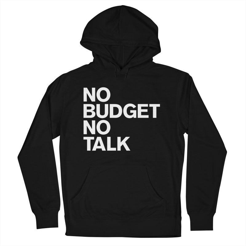 No Budget No Talk Women's French Terry Pullover Hoody by The Incumbent Agency