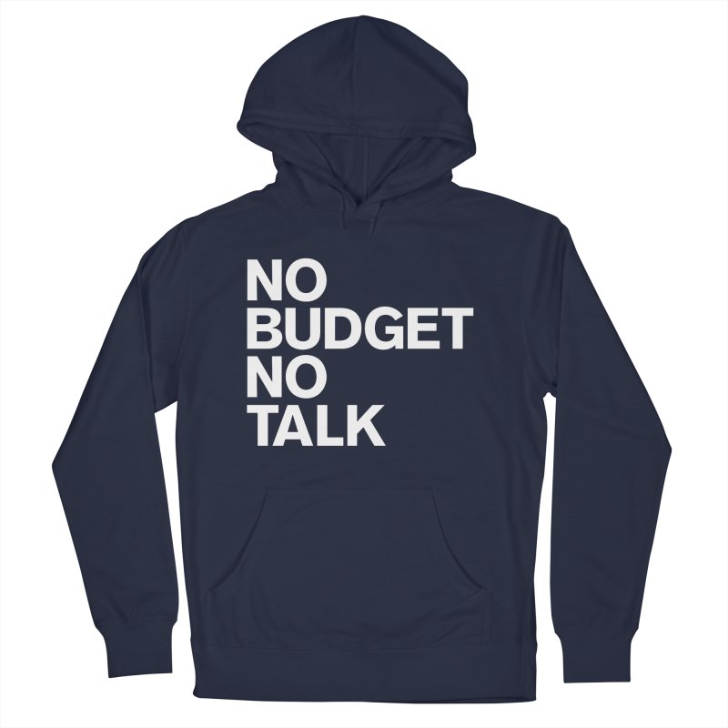 No Budget No Talk Men's French Terry Pullover Hoody by The Incumbent Agency
