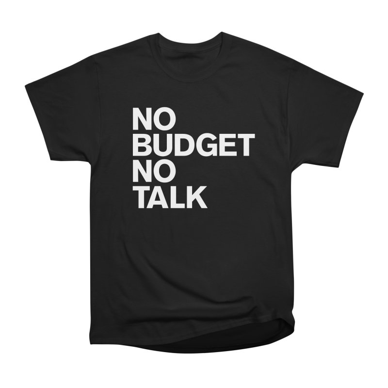 No Budget No Talk Men's Heavyweight T-Shirt by The Incumbent Agency
