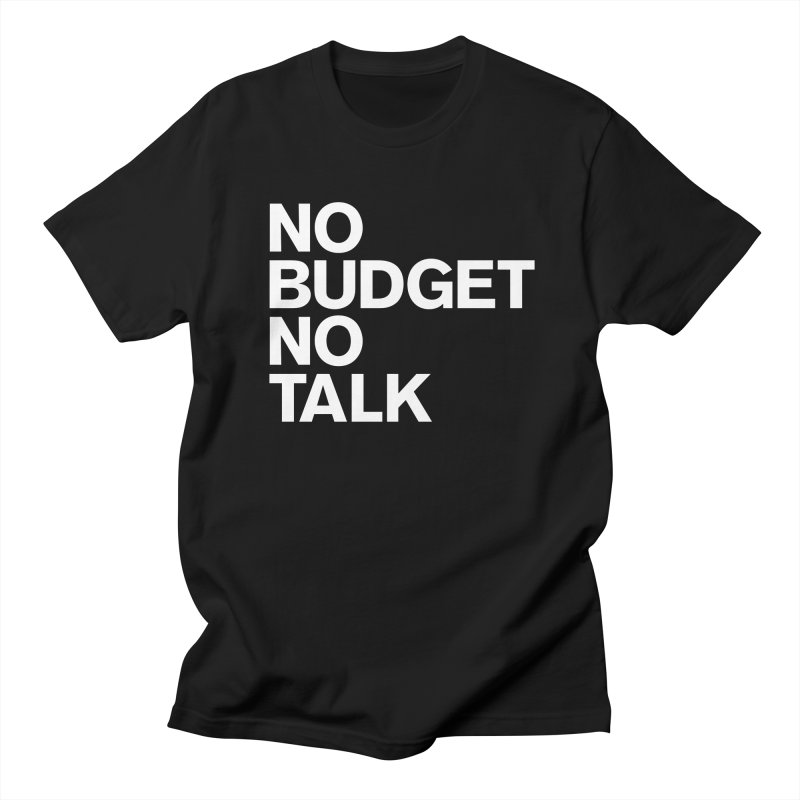 No Budget No Talk Men's Regular T-Shirt by The Incumbent Agency