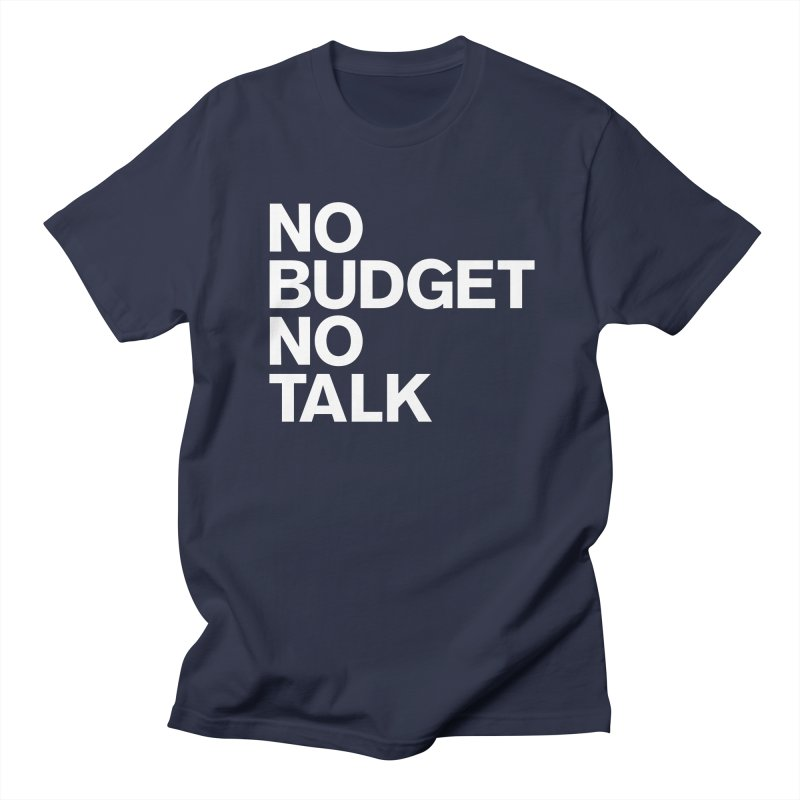 No Budget No Talk Women's Regular Unisex T-Shirt by The Incumbent Agency