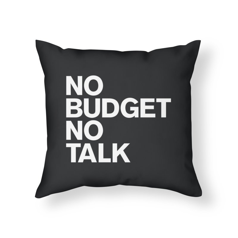 No Budget No Talk Home Throw Pillow by The Incumbent Agency