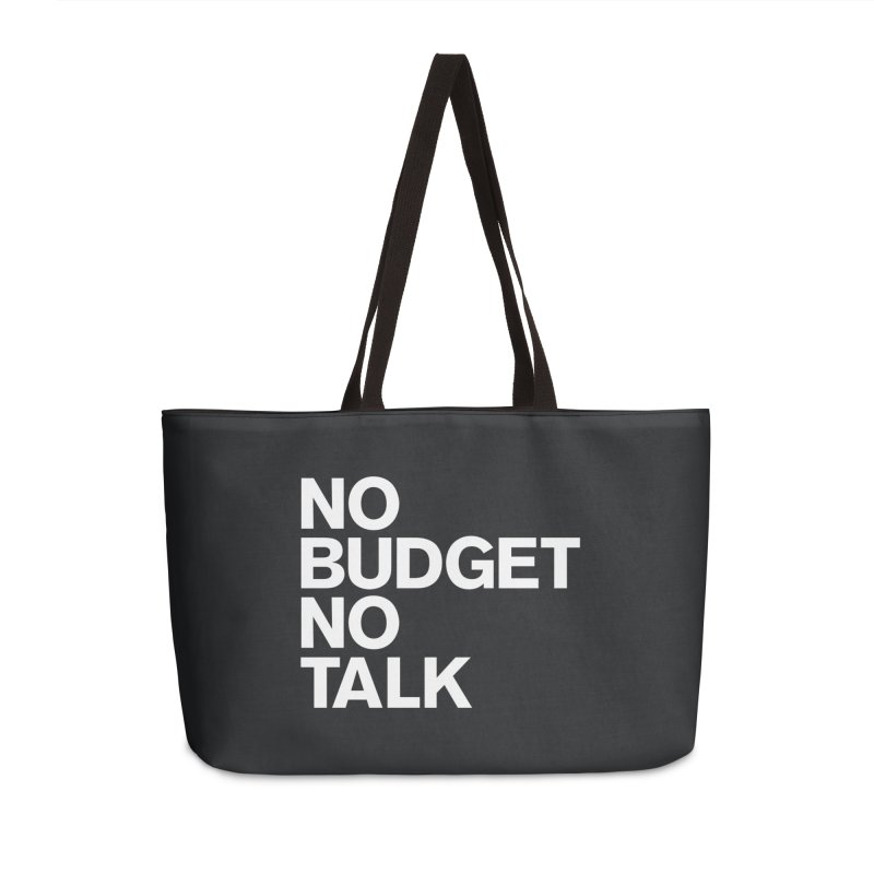 No Budget No Talk Accessories Weekender Bag Bag by The Incumbent Agency