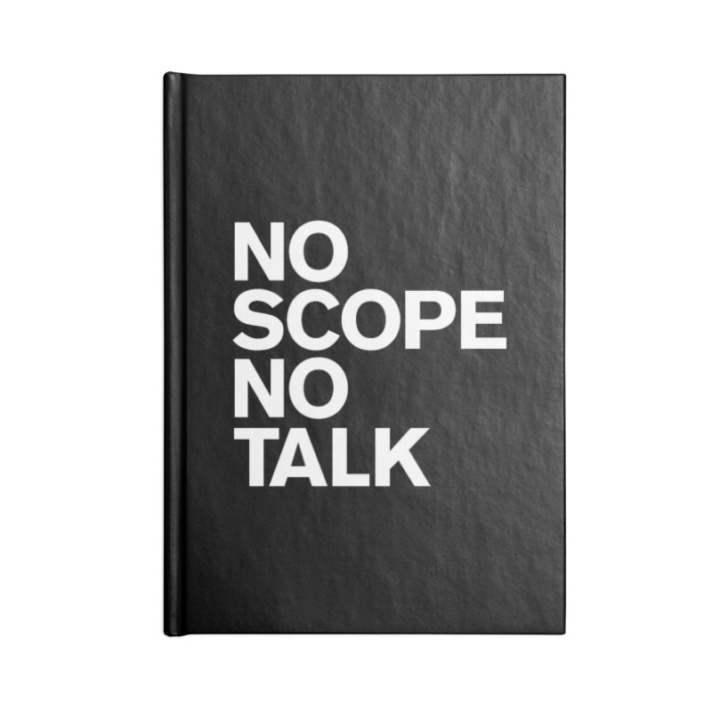 No Scope No Talk Accessories Blank Journal Notebook by The Incumbent Agency